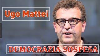 Ugo Mattei: Democrazia sospesa