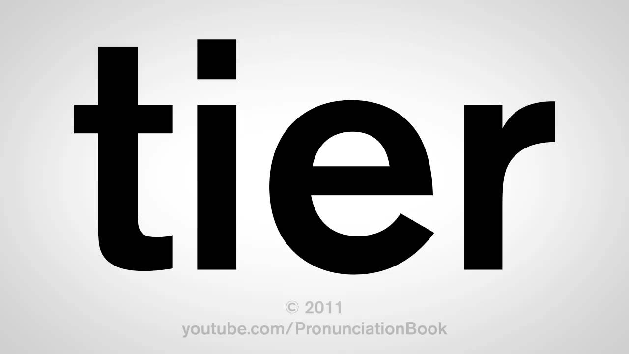 How To Pronounce Tier