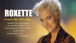 The Very Best Of Roxette ❤ Roxette Greatest Hits Full Album