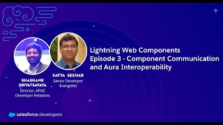 LWC - Episode 3: Component Communication and Aura Interoperability