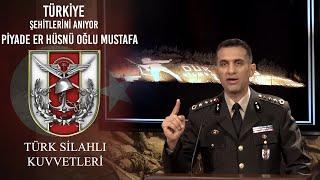Türkiye Şehitlerini Anıyor - Piyade Er Hüsnü Oğlu Mustafa