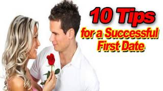 10 Tips for a Successful First Date - First Date Advice