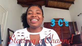 TIPS/ADVICE ON STARTING A YOUTUBE CHANNEL | THE 3 C's