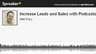 Increase Leads and Sales with Podcasting (part 1 of 2, made with Spreaker)