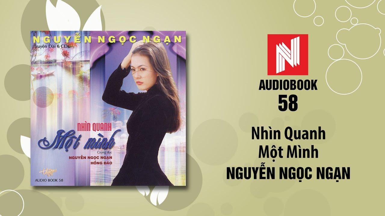 Nguyễn Ngọc Ngạn | Nhìn Quanh Một Mình – Phần 1 (Audiobook 58)