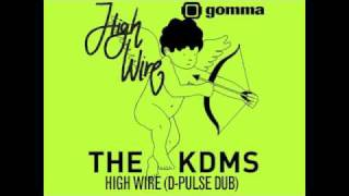 The KDMS - High Wire (D-Pulse Dub)