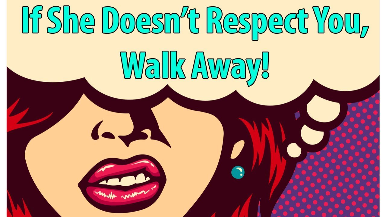 If She Doesn't Respect You, Walk Away
