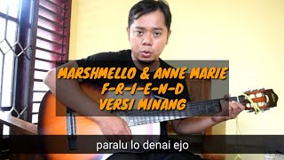 MARSHMELLO & ANNE MARIE F-R-I-E-N-D Minang version (cover)