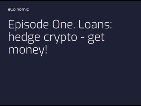 eCoinomic :: Episode One. Loans: hedge crypto - get money!