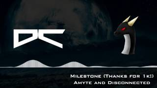 Amyte & Disconnected - Milestone [FREE DOWNLOAD] (Thanks for 1k Subscribers!)