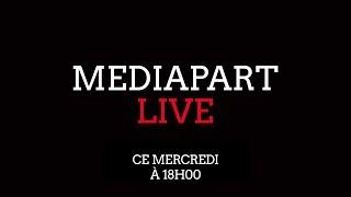 MediapartLive: l'assaut du pouvoir sur nos libertés