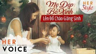 Her Style - Mẹ Đẹp, Bé Xinh Lên Đồ Chào Giáng Sinh #HerVoice