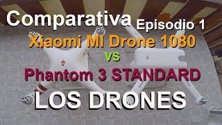 Comparativa - Episodio 1 - Los Drones - Pantom 3 STD Vs Xiaomi Mi Drone 1080