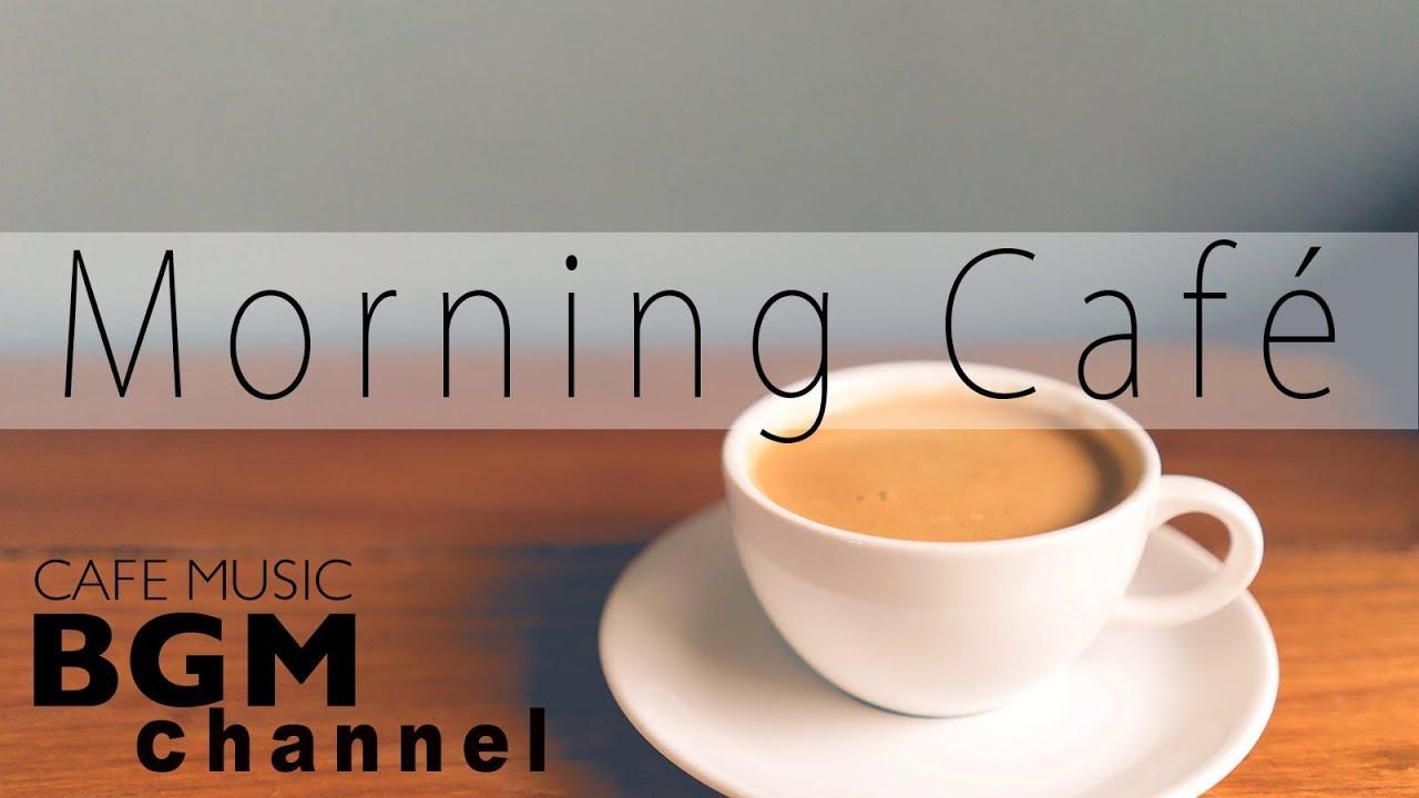 Good Morning Cafe Music Bossa Nova Jazz Cafe Music Calm Music For Morning Youtube