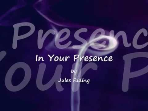 In Your Presence by Jules Riding -Lyrics