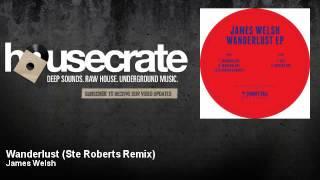 James Welsh - Wanderlust - Ste Roberts Remix