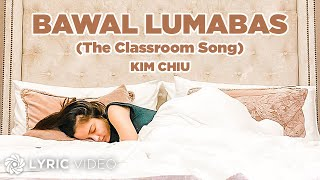 Kim Chiu - Bawal Lumabas (Lyrics) | The Classroom Song
