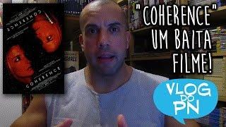 COHERENCE! Não perca esse filme | Vlog do PN #40