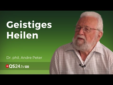 Was passiert beim geistigen Heilen   Dr. phil. André Peter   NaturMEDIZIN   QS24 14.05.2020