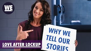 Why They Want to Tell Their Story | Love After Lockup