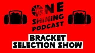 'One Shining Podcast' Bracket Selection Show | The Ringer