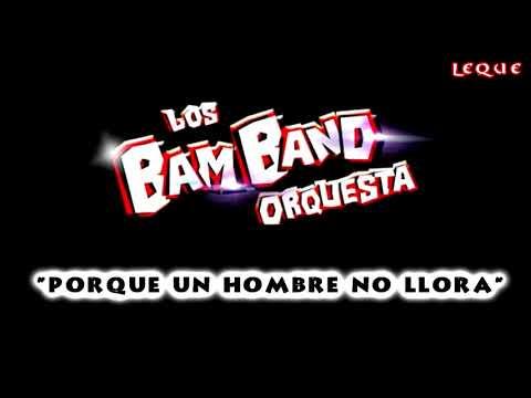 Los Bam Band Orquesta -- Porque Un Hombre No Llora (2018/19)