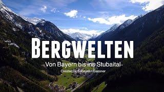 BERGWELTEN Von Bayern bis ins Stubaital mit der Drohne 4K