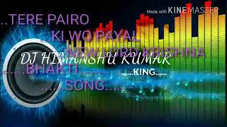 Tere pairo ki WO payal  Dj hard dolki mix supar dance mix by DJ Bobby varma ..Dj Himanshu Kumar king