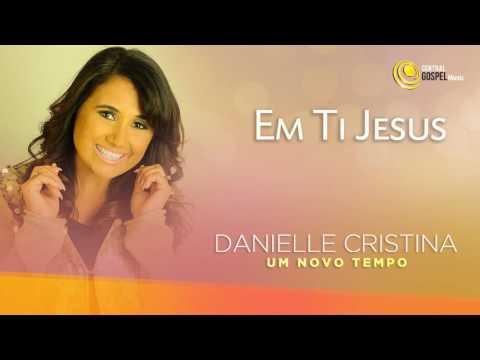 Danielle Cristina - Em Ti Jesus (CD Um Novo Tempo)