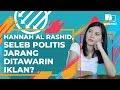 Pangeran, Mingguan: Hannah Al Rashid, Seleb Politis Jarang Ditawarin Iklan?