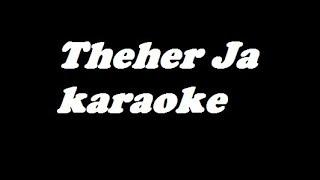 Theher Ja karaoke    October