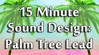 15 Minute Sound Design: Palm Tree Lead