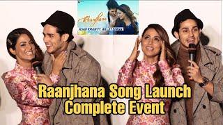 Raanjhana Song Launch | Hina Khan, Priyaank Sharma, Arijit Singh