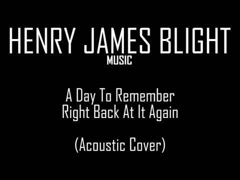 Henry Blight - A Day To Remember - Right Back At It Again ... A Day To Remember Right Back At It Again