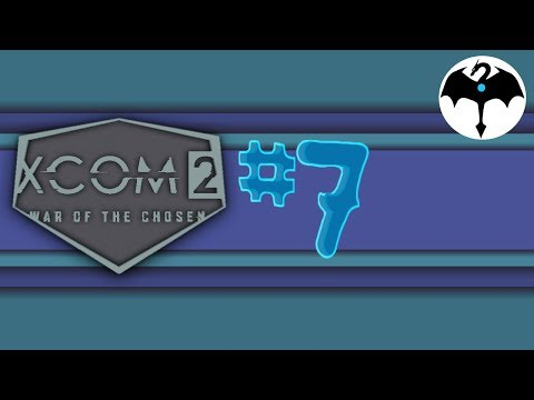 War of the Chosen #7 [XCOM2 DLC] |