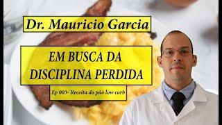 Em busca da disciplina perdida com Dr Mauricio Garcia - Ep 003 - Receita do pão low carb