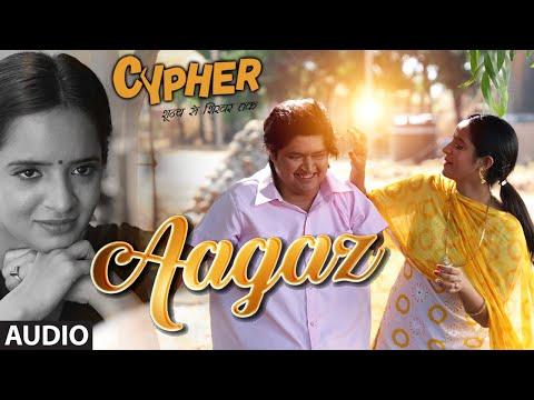 Full Audio: Aagaz | CYPHER |  Sagar Pathak | Jubin Nautiyal, Dhvani Bhanushali | Bharat Kamal