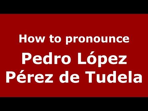 How to pronounce Pedro López Pérez de Tudela (Spain/Spanish) - PronounceNames.com