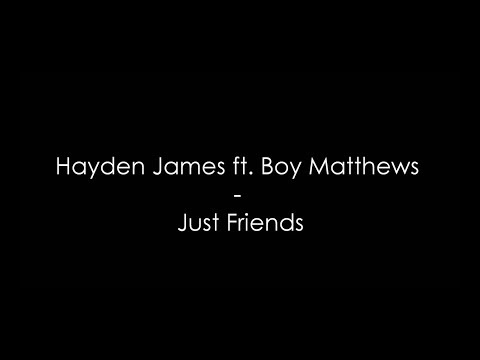 Hayden James ft. Boy Matthews - Just Friends(Lyrics) HQ