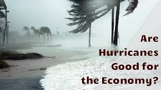 Are Hurricanes Good for the Economy?