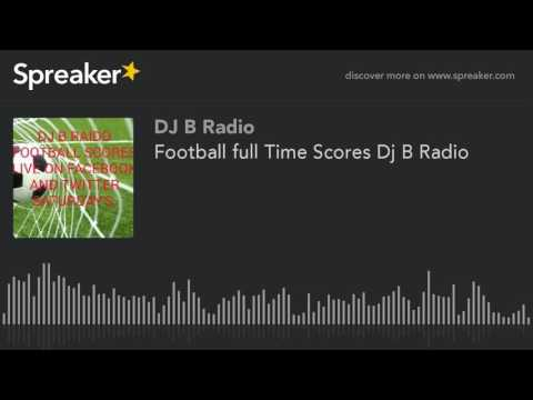 Football full Time Scores Dj B Radio (made with Spreaker)