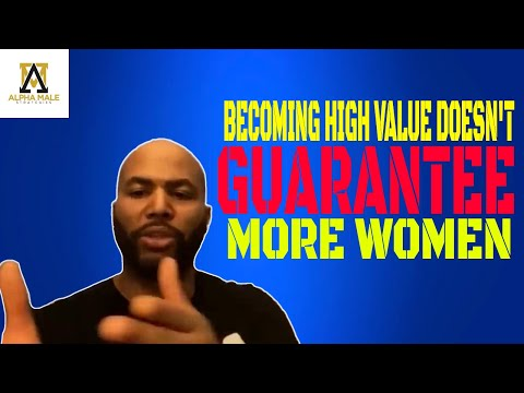 Becoming High Value Doesn't Guarantee You'll Attract More Women (@The Alpha Male Strategie
