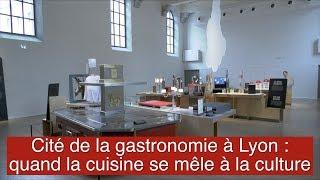 Cité de la gastronomie à Lyon : quand la cuisine se mêle à la culture - VIDEO