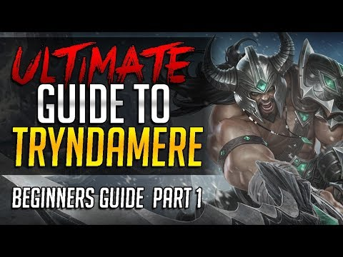 ULTIMATE GUIDE TO TRYNDAMERE - Challenger Tryndamere Complete Guide - Beginners Guide Part 1