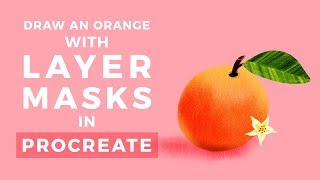 Draw an Orange with Layer Masks in Procreate :: Bardot Brush
