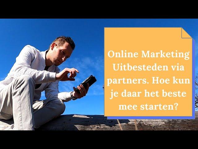 Online Marketing Uitbesteden via partners? Hoe kun je er als online ondernemer mee starten?