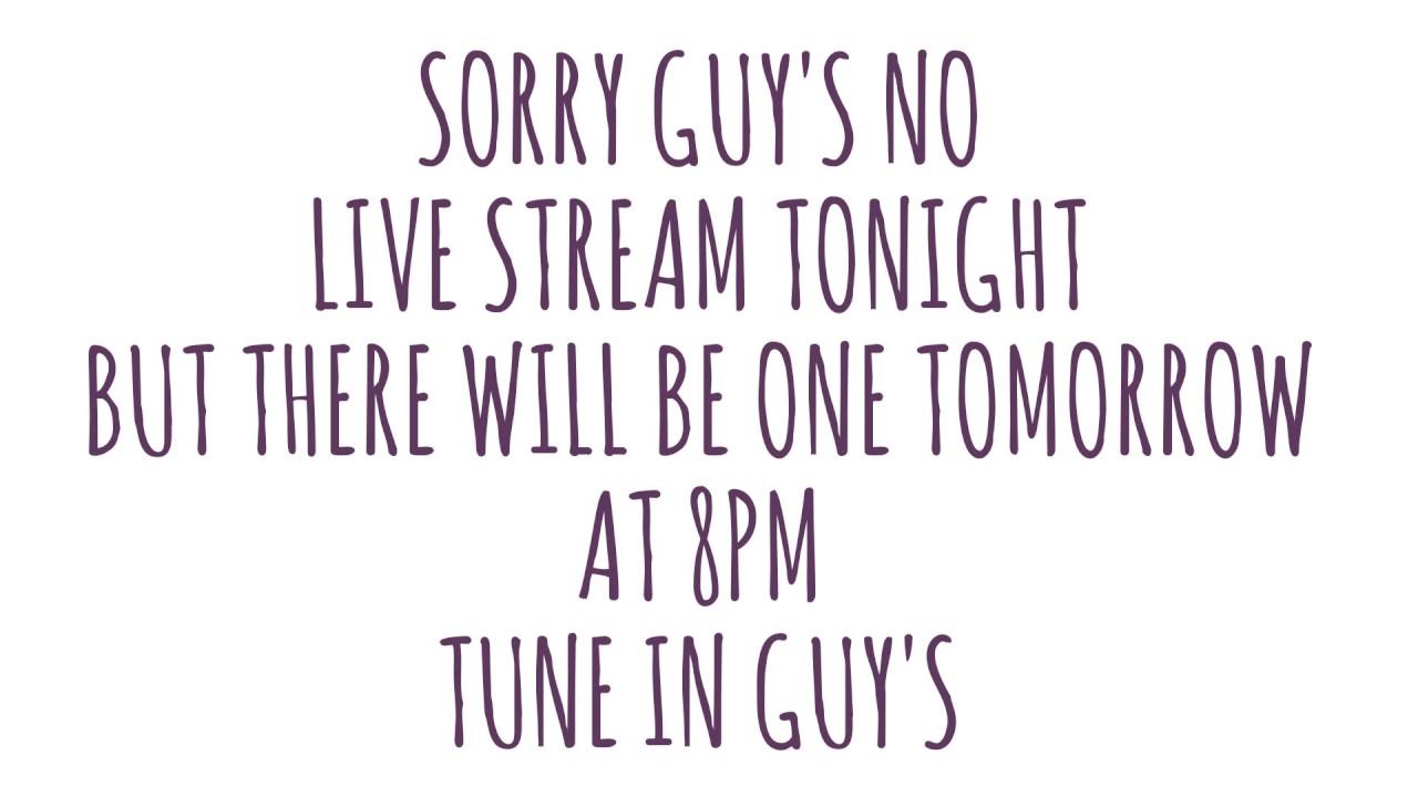 SORRY GUYS NO LIVE STREAM TONIGHT - YouTube