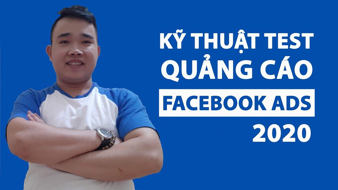 Tiết lộ kỹ thuật test quảng cáo Facebook cực hiệu quả – Facebook Ads 2020