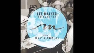 Lee Walker - Gotta Get (Jacky (UK) Remix)