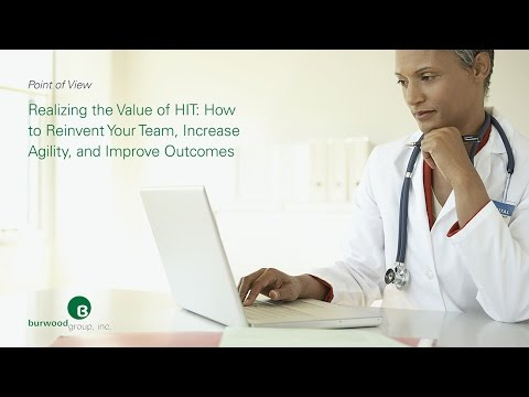 Realizing the Value of HIT: How to Reinvent Your Team, Increase Agility, and Improve Outcomes
